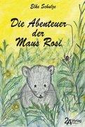 Schulze, Elke: Die Abenteuer der Maus Rosi