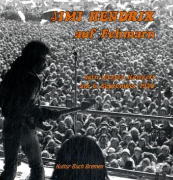 Collector's Friend: Jimi Hendrix auf Fehmarn - Sein letztes Konzert am 6. September 1970 - Schmidt, Thorsten