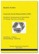 Kuhlen, Beatrix: Corporate Social Responsibility (CSR). Die ethische Verantwortung von Unternehmen für Ökologie, Ökonomie und Soziales
