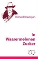 In Wassermelonen Zucker - Richard Brautigan
