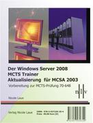 Laue, Nicole: Der Windows Server 2008 MCTS Trainer - Aktualisierung für MCSA 2003 - Vorbereitung zur MCTS-Prüfung 70-648