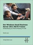Laue, Nicole: Der Windows Small Business Server 2011 MCTS Trainer, Vorbereitung zur MCTS Prüfung 70-169