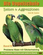 Ann Castro: Beißen Aggressionen bei Papageien, Sittichen und anderen Vögeln: Probleme lösen mit Clickertraining. Die Vogelschule
