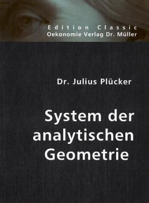 Edition Classic: System der analytischen Geometrie - Plücker, Julius