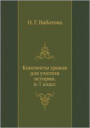 Konspekty urokov dlya uchitelya istorii. 6-7 klass - O. G. Nabatova