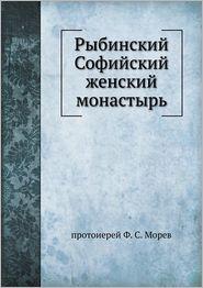 Rybinskij Sofijskij zhenskij monastyr' - protoierej F. S. Morev