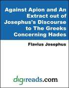 Josephus, Flavius: Against Apion and An Extract out of Josephus´s Discourse to The Greeks Concerning Hades