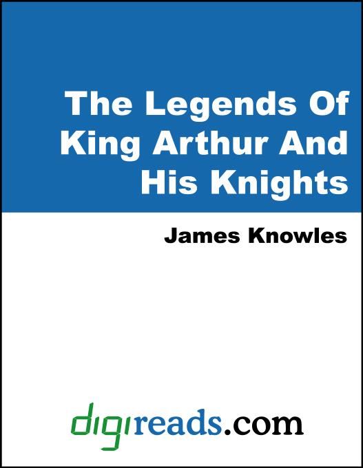 The Legends Of King Arthur And His Knights als eBook von James Knowles - Neeland Media