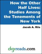 Riis, Jacob A.: How the Other Half Lives