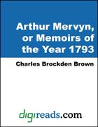 Brown, Charles Brockden: Arthur Mervyn, or Memoirs of the Year 1793