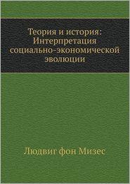 Theory and History: Interpretation of the socio-economic evolution - L. fon Mizes