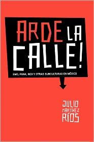 Arde La Calle! - Julio Martinez Rios