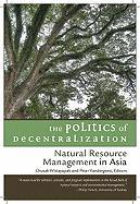 The Politics of Decentralization: Natural Resource Management in Asia