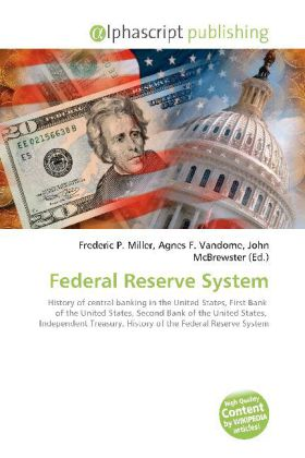 Federal Reserve System - Miller, Frederic P. (Hrsg.) / Vandome, Agnes F. (Hrsg.) / McBrewster, John (Hrsg.)