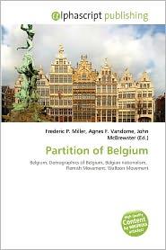 Partition Of Belgium - Frederic P. Miller (Editor), Agnes F. Vandome (Editor), John McBrewster (Editor)