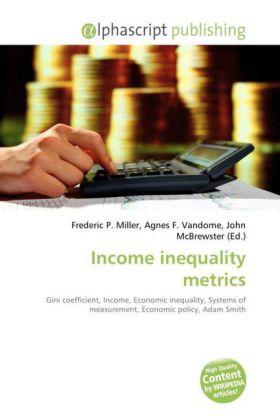 Income inequality metrics - Miller, Frederic P. (Hrsg.) / Vandome, Agnes F. (Hrsg.) / McBrewster, John (Hrsg.)