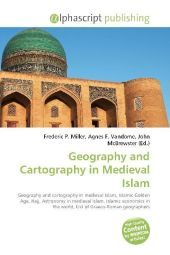 Geography and Cartography in Medieval Islam - Frederic P. Miller