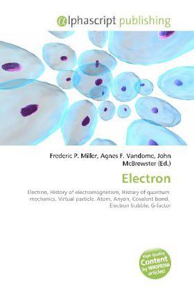 Electron - Miller, Frederic P. (Hrsg.) / Vandome, Agnes F. (Hrsg.) / McBrewster, John (Hrsg.)