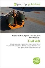 Civil War - Frederic P. Miller (Editor), Agnes F. Vandome (Editor), John McBrewster (Editor)