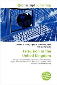 Television In The United Kingdom - Frederic P. Miller (Editor), Agnes F. Vandome (Editor), John McBrewster (Editor)