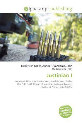 Justinian I - Miller, Frederic P. (Hrsg.) / Vandome, Agnes F. (Hrsg.) / McBrewster, John (Hrsg.)