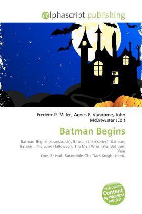 Batman Begins - Miller, Frederic P. (Hrsg.) / Vandome, Agnes F. (Hrsg.) / McBrewster, John (Hrsg.)