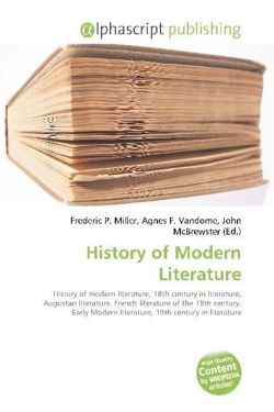 History of Modern Literature: History of modern literature, 18th century in literature, Augustan literature, French literature of the 18th century, Early Modern literature, 19th century in literature