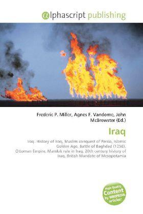 Iraq - Miller, Frederic P. (Hrsg.) / Vandome, Agnes F. (Hrsg.) / McBrewster, John (Hrsg.)