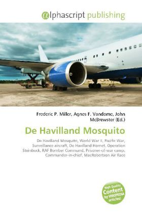 De Havilland Mosquito - Miller, Frederic P. (Hrsg.) / Vandome, Agnes F. (Hrsg.) / McBrewster, John (Hrsg.)