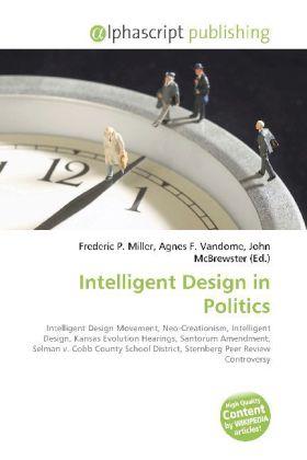 Intelligent Design in Politics - Miller, Frederic P. (Hrsg.) / Vandome, Agnes F. (Hrsg.) / McBrewster, John (Hrsg.)