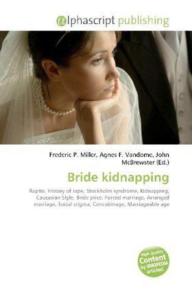 Bride kidnapping - Miller, Frederic P. (Hrsg.) / Vandome, Agnes F. (Hrsg.) / McBrewster, John (Hrsg.)