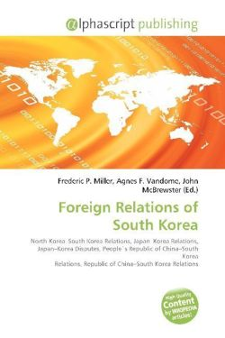 Foreign Relations of South Korea: North Korea?South Korea Relations, Japan?Korea Relations, Japan?Korea Disputes, People´s Republic of China?South ... Republic of China?South Korea Relations