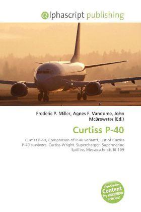 Curtiss P-40 - Miller, Frederic P. (Hrsg.) / Vandome, Agnes F. (Hrsg.) / McBrewster, John (Hrsg.)