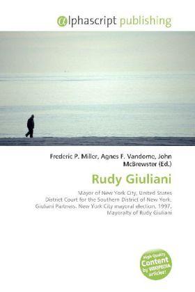 Rudy Giuliani - Miller, Frederic P. (Hrsg.) / Vandome, Agnes F. (Hrsg.) / McBrewster, John (Hrsg.)
