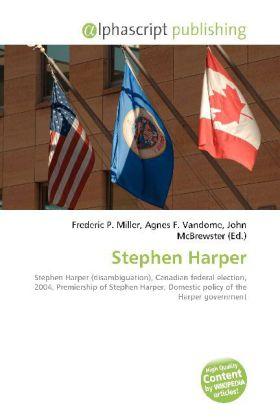 Stephen Harper - Miller, Frederic P. (Hrsg.) / Vandome, Agnes F. (Hrsg.) / McBrewster, John (Hrsg.)
