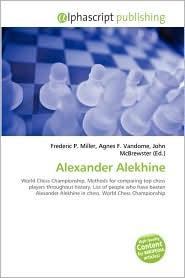 Alexander Alekhine - Frederic P. Miller (Editor), Agnes F. Vandome (Editor), John McBrewster (Editor)