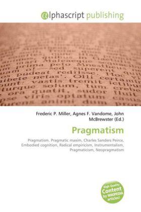 Pragmatism - Miller, Frederic P. (Hrsg.) / Vandome, Agnes F. (Hrsg.) / McBrewster, John (Hrsg.)