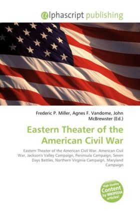Eastern Theater of the American Civil War - Miller, Frederic P. (Hrsg.) / Vandome, Agnes F. (Hrsg.) / McBrewster, John (Hrsg.)