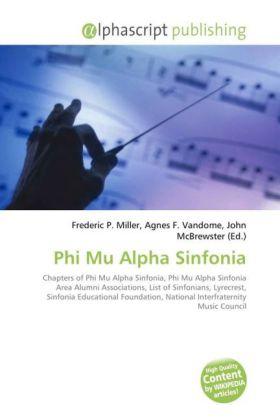 Phi Mu Alpha Sinfonia - Miller, Frederic P. (Hrsg.) / Vandome, Agnes F. (Hrsg.) / McBrewster, John (Hrsg.)