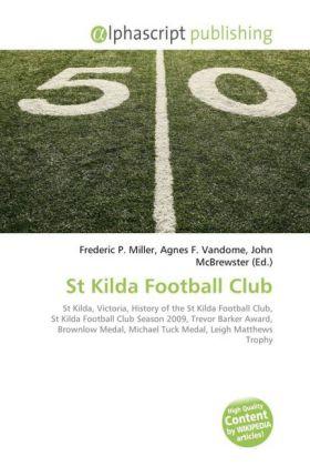 St Kilda Football Club - Miller, Frederic P. (Hrsg.) / Vandome, Agnes F. (Hrsg.) / McBrewster, John (Hrsg.)
