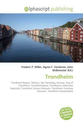 Trondheim - Miller, Frederic P. (Hrsg.) / Vandome, Agnes F. (Hrsg.) / McBrewster, John (Hrsg.)