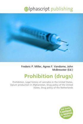 Prohibition (drugs) - Miller, Frederic P. (Hrsg.) / Vandome, Agnes F. (Hrsg.) / McBrewster, John (Hrsg.)