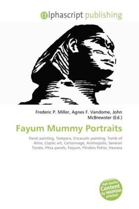 Fayum Mummy Portraits - Miller, Frederic P. (Hrsg.) / Vandome, Agnes F. (Hrsg.) / McBrewster, John (Hrsg.)