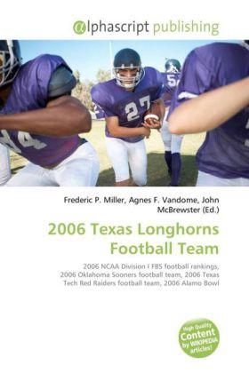 2006 Texas Longhorns Football Team - Miller, Frederic P. (Hrsg.) / Vandome, Agnes F. (Hrsg.) / McBrewster, John (Hrsg.)