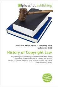History of Copyright Law - Frederic P. Miller (Editor), Agnes F. Vandome (Editor), John McBrewster (Editor)