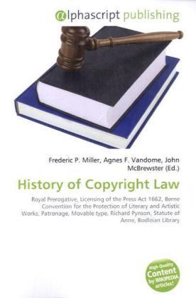 History of Copyright Law - Miller, Frederic P. (Hrsg.) / Vandome, Agnes F. (Hrsg.) / McBrewster, John (Hrsg.)