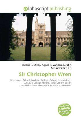 Sir Christopher Wren - Miller, Frederic P. (Hrsg.) / Vandome, Agnes F. (Hrsg.) / McBrewster, John (Hrsg.)