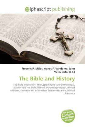The Bible and History - Miller, Frederic P. (Hrsg.) / Vandome, Agnes F. (Hrsg.) / McBrewster, John (Hrsg.)