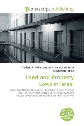 Land and Property Laws in Israel - Miller, Frederic P. (Hrsg.) / Vandome, Agnes F. (Hrsg.) / McBrewster, John (Hrsg.)