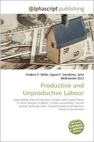 Productive And Unproductive Labour - Frederic P. Miller, Agnes F. Vandome, John McBrewster
